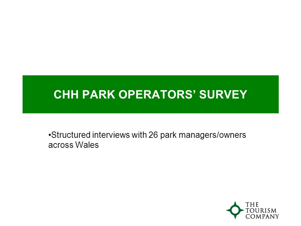CHH PARK OPERATORS' SURVEY Structured interviews with 26 park managers/owners across Wales