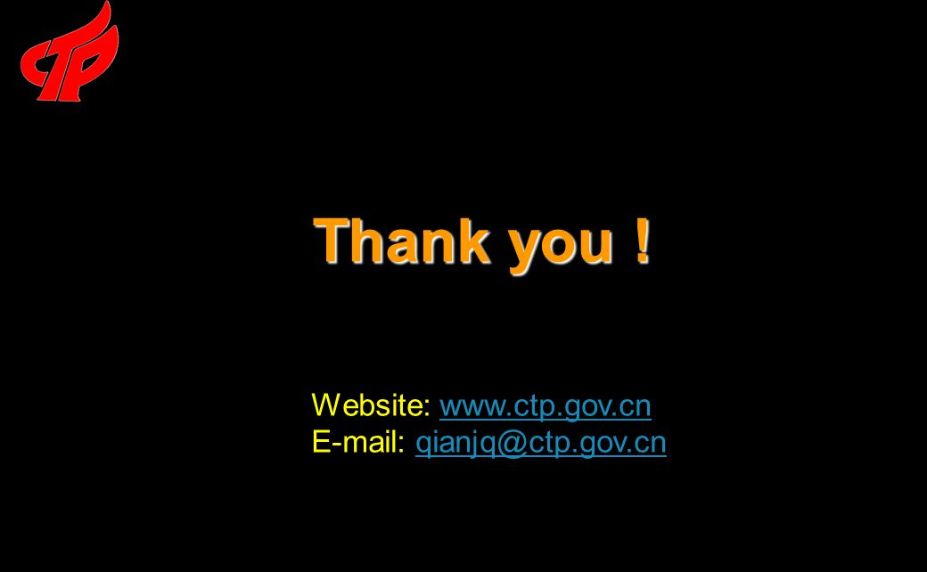 Thank you ! Website: www.ctp.gov.cnwww.ctp.gov.cn E-mail: qianjq@ctp.gov.cnqianjq@ctp.gov.cn