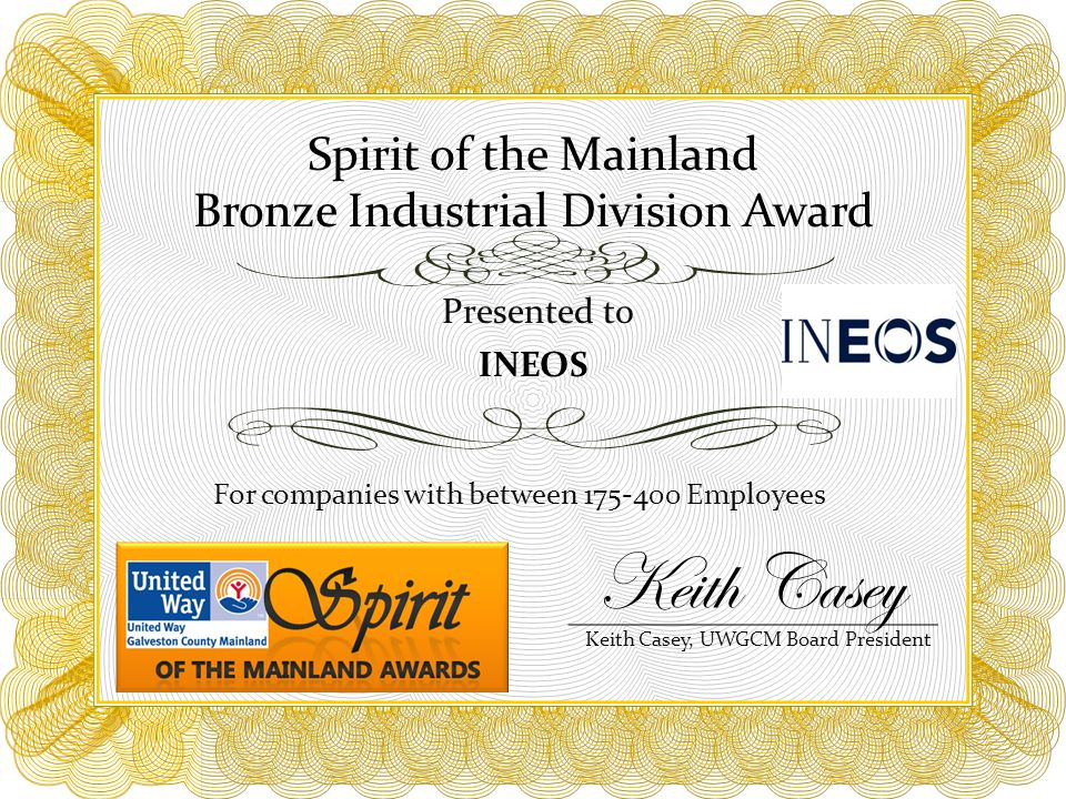 Spirit of the Mainland Bronze Industrial Division Award For companies with between 175-400 Employees Presented to INEOS Keith Casey, UWGCM Board President Keith Casey