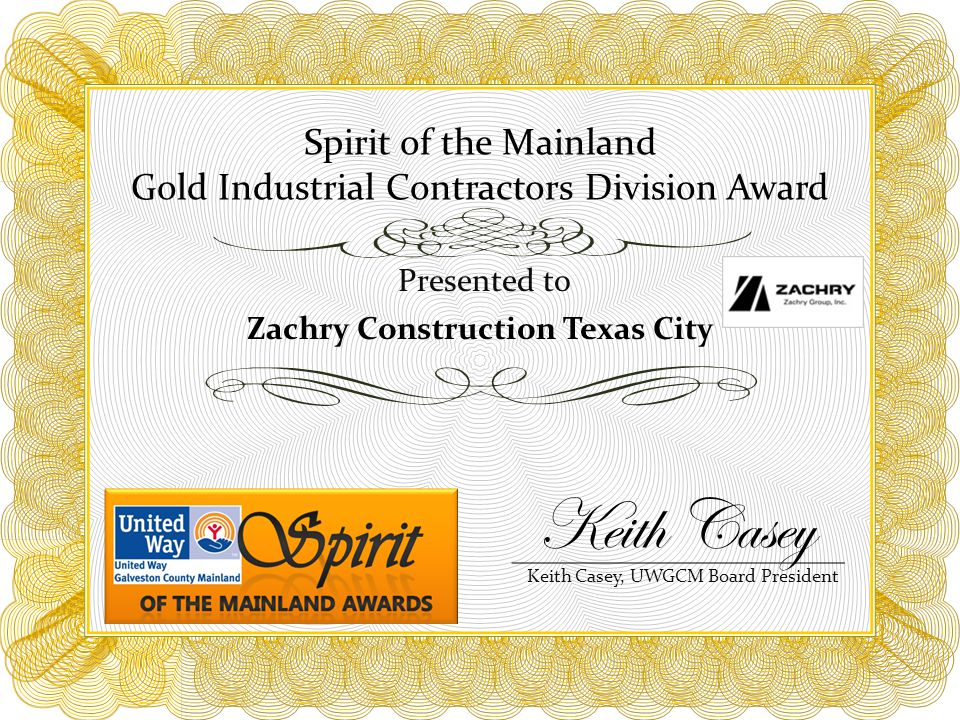 Spirit of the Mainland Gold Industrial Contractors Division Award Presented to Zachry Construction Texas City Keith Casey, UWGCM Board President Keith Casey