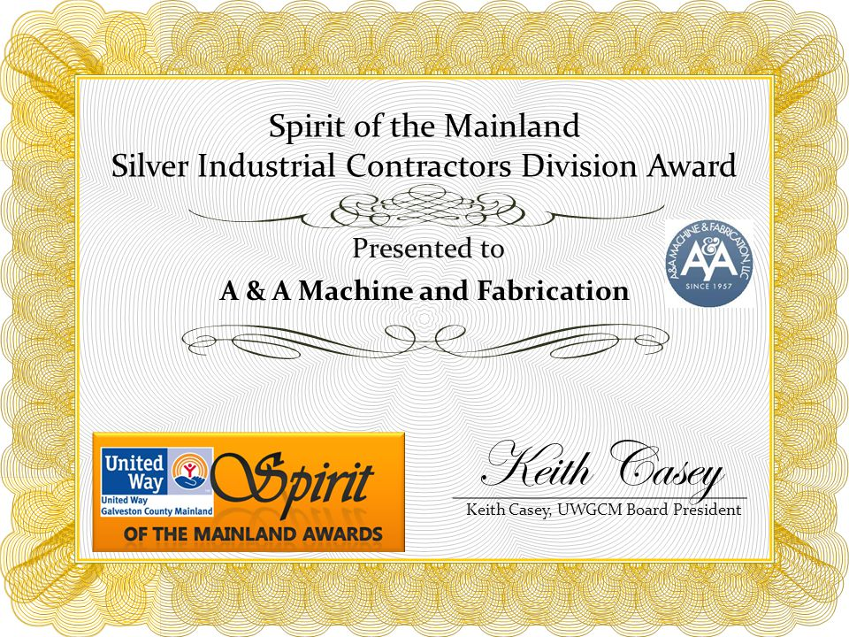 Spirit of the Mainland Silver Industrial Contractors Division Award Presented to A & A Machine and Fabrication Keith Casey, UWGCM Board President Keith Casey