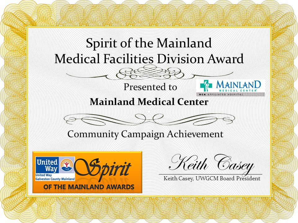 Spirit of the Mainland Medical Facilities Division Award Community Campaign Achievement Presented to Mainland Medical Center Keith Casey, UWGCM Board President Keith Casey