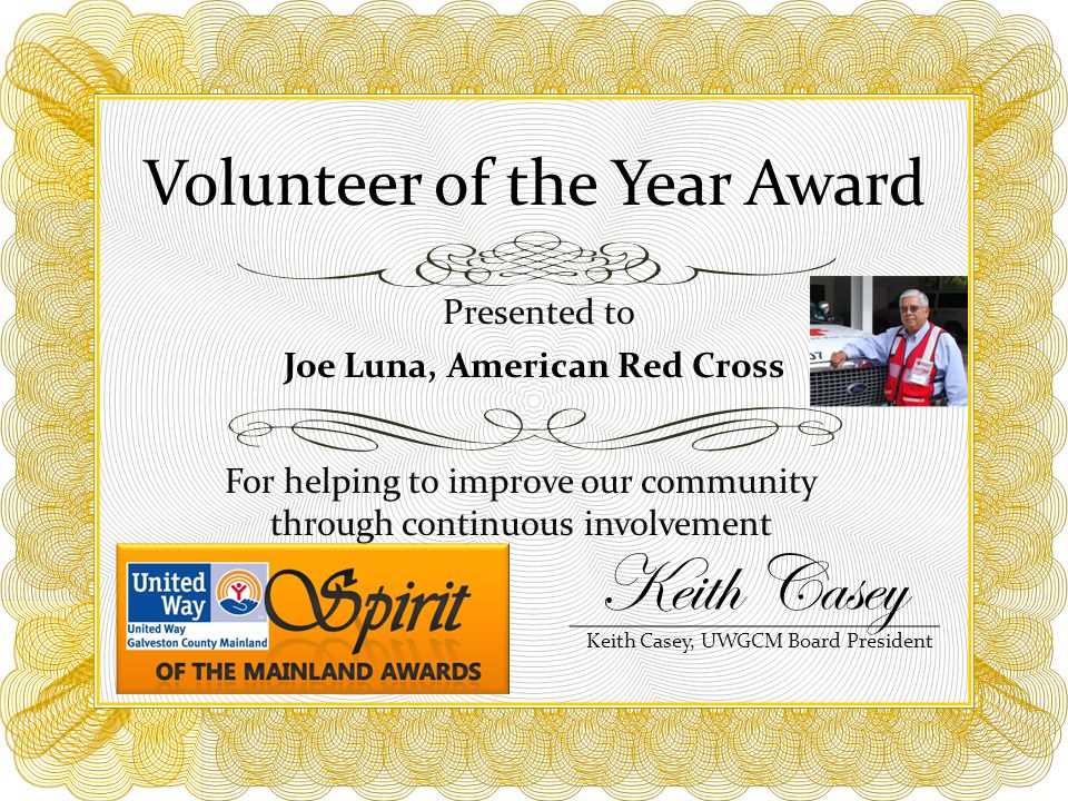 Volunteer of the Year Award For helping to improve our community through continuous involvement Presented to Joe Luna, American Red Cross Keith Casey, UWGCM Board President Keith Casey