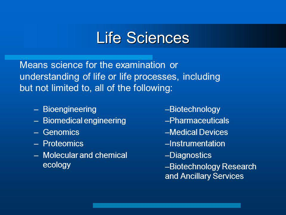 Life Sciences –Bioengineering –Biomedical engineering –Genomics –Proteomics –Molecular and chemical ecology –Biotechnology –Pharmaceuticals –Medical D