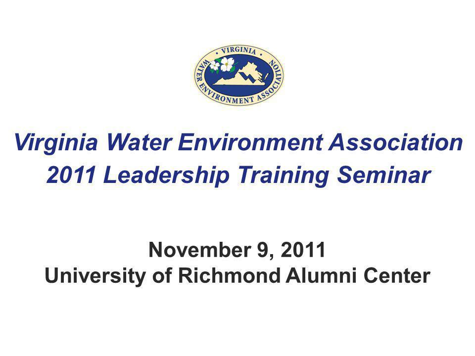 Virginia Water Environment Association 2011 Leadership Training Seminar November 9, 2011 University of Richmond Alumni Center