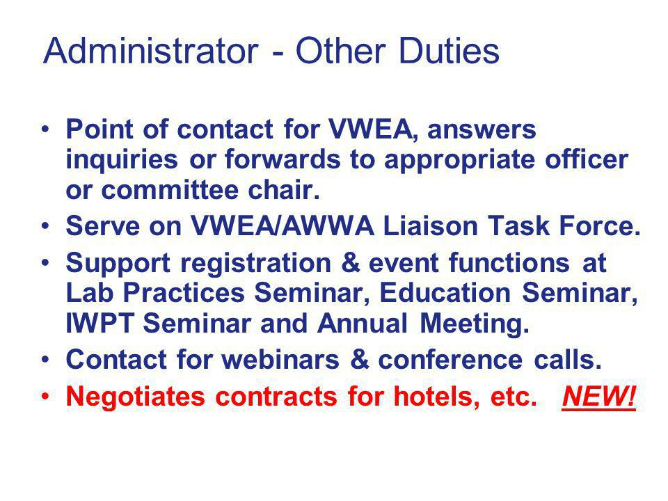 Administrator - Other Duties Point of contact for VWEA, answers inquiries or forwards to appropriate officer or committee chair.