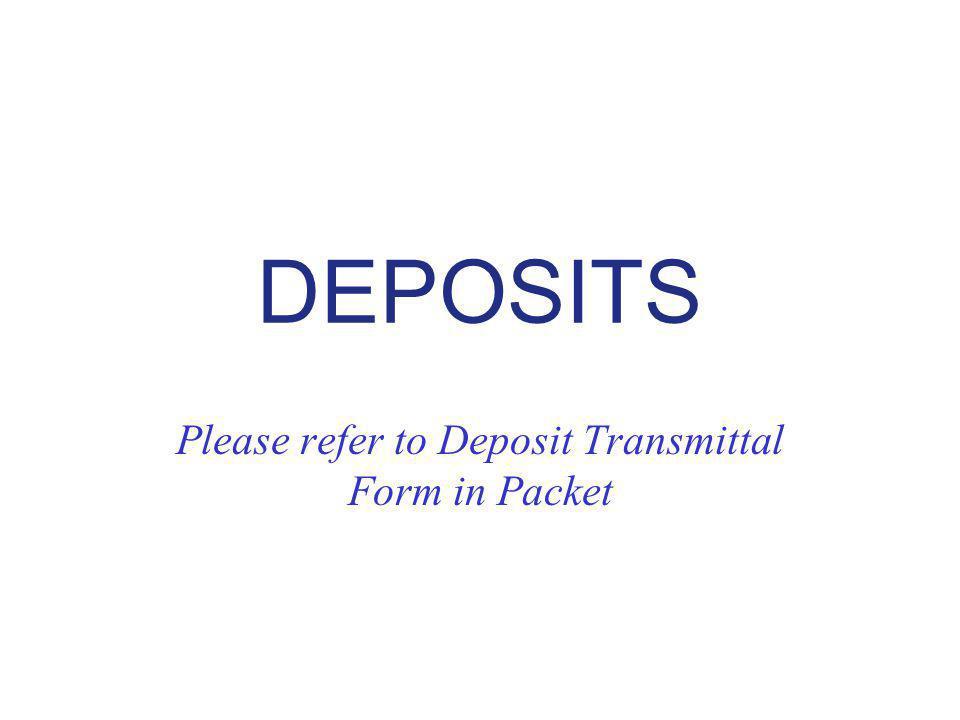 DEPOSITS Please refer to Deposit Transmittal Form in Packet