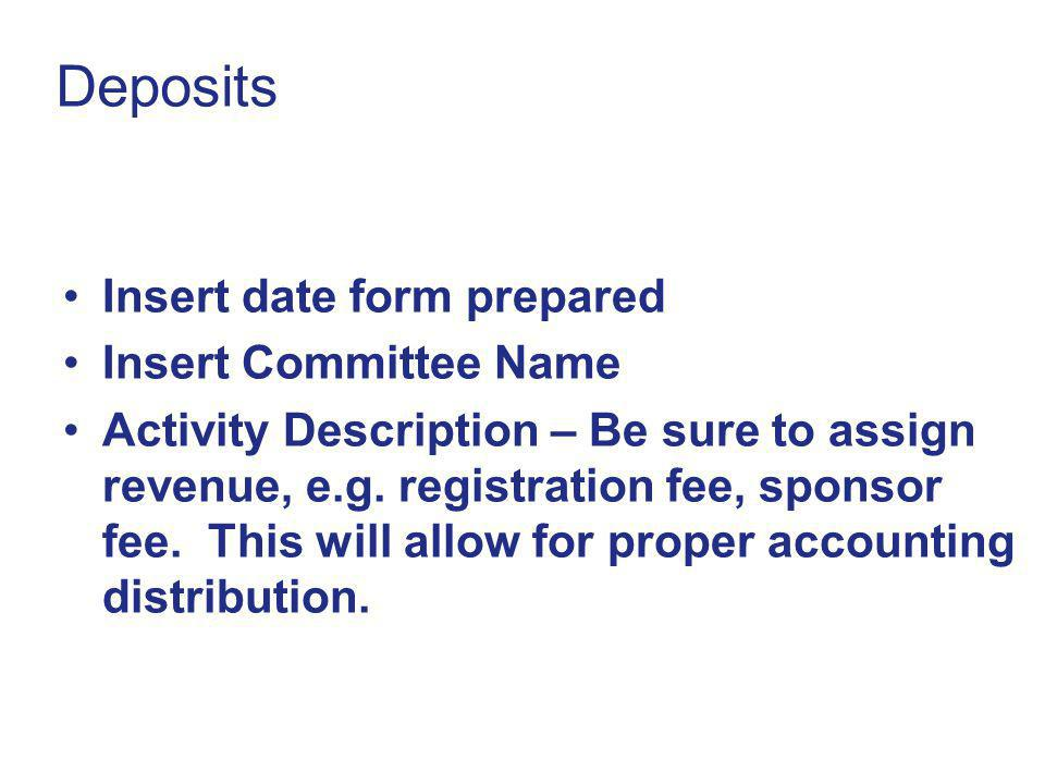 Deposits Insert date form prepared Insert Committee Name Activity Description – Be sure to assign revenue, e.g.