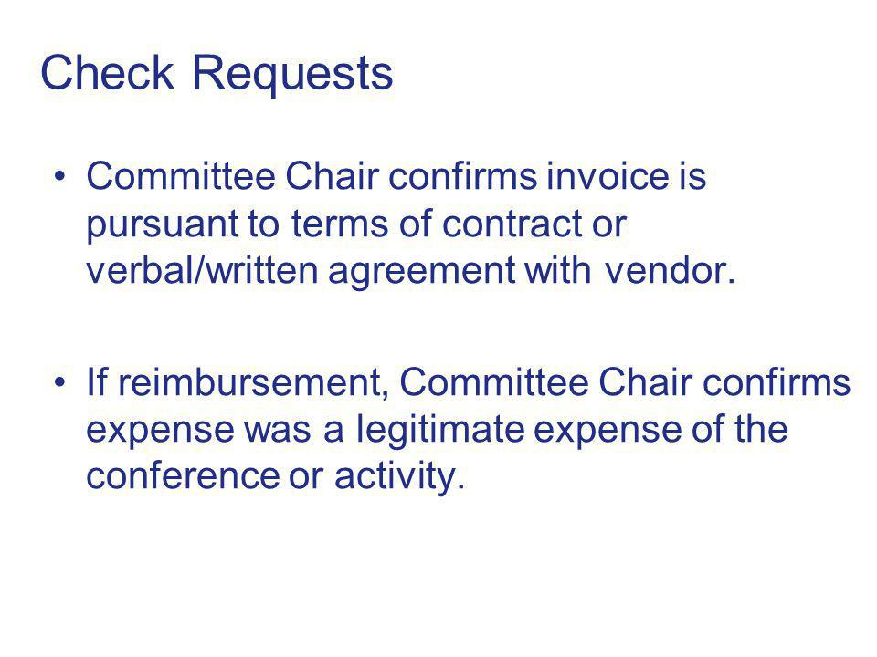 Check Requests Committee Chair confirms invoice is pursuant to terms of contract or verbal/written agreement with vendor.