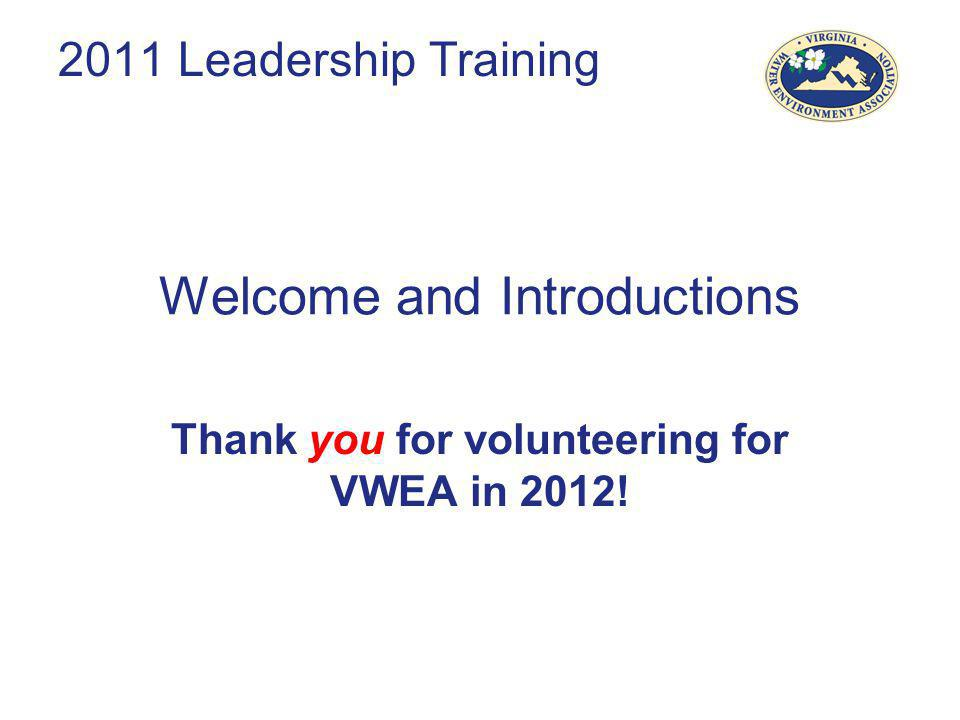 Welcome and Introductions Thank you for volunteering for VWEA in 2012! 2011 Leadership Training