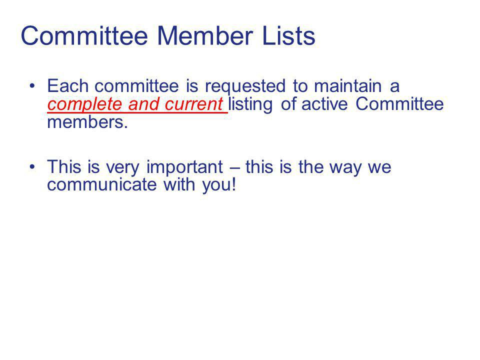 Committee Member Lists Each committee is requested to maintain a complete and current listing of active Committee members.