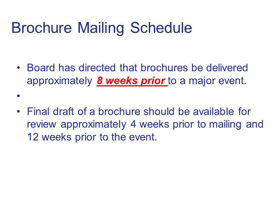 Board has directed that brochures be delivered approximately 8 weeks prior to a major event.