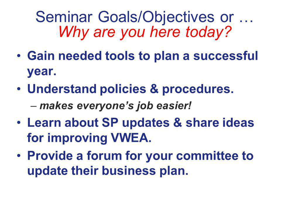 Seminar Goals/Objectives or … Why are you here today.