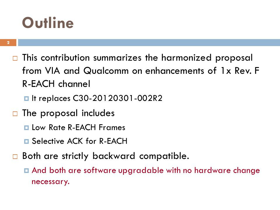 Outline  This contribution summarizes the harmonized proposal from VIA and Qualcomm on enhancements of 1x Rev.