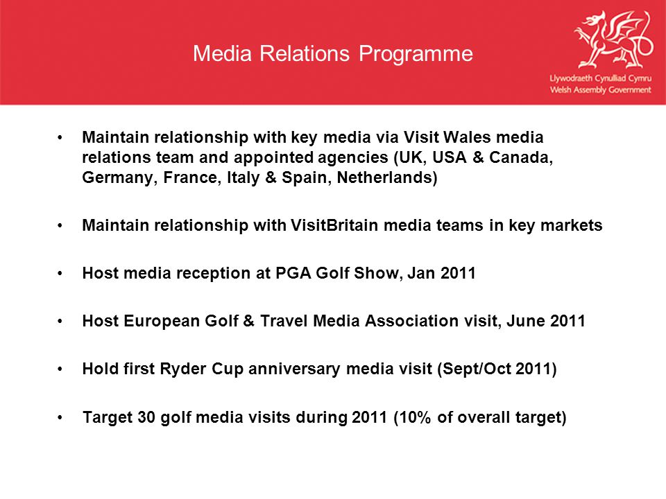 Media Relations Programme Maintain relationship with key media via Visit Wales media relations team and appointed agencies (UK, USA & Canada, Germany,
