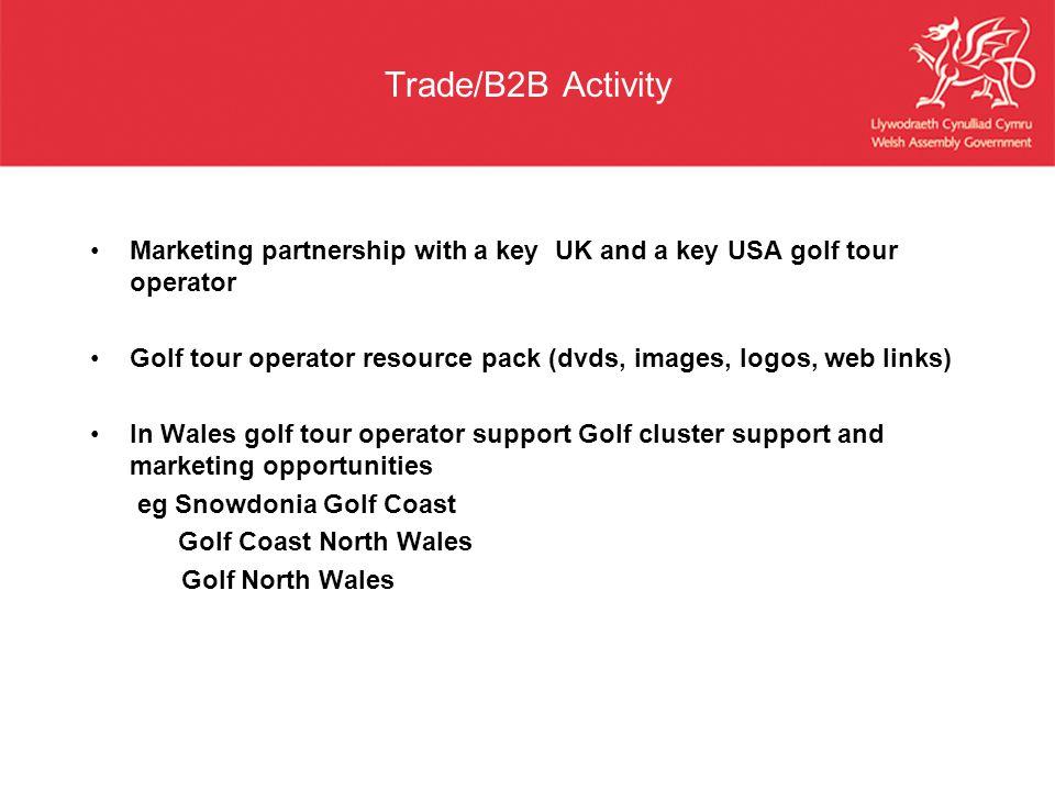 Trade/B2B Activity Marketing partnership with a key UK and a key USA golf tour operator Golf tour operator resource pack (dvds, images, logos, web lin