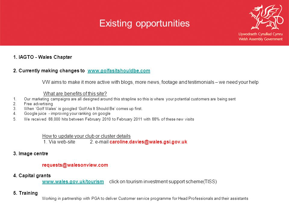 Existing opportunities 1. IAGTO - Wales Chapter 2. Currently making changes to www.golfasitshouldbe.comwww.golfasitshouldbe.com VW aims to make it mor