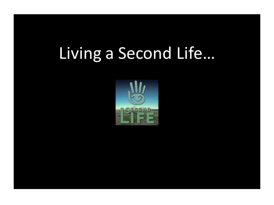 Living a Second Life…