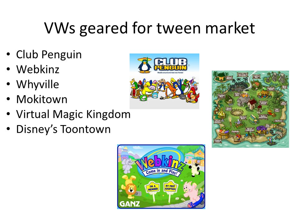 VWs geared for tween market Club Penguin Webkinz Whyville Mokitown Virtual Magic Kingdom Disney's Toontown