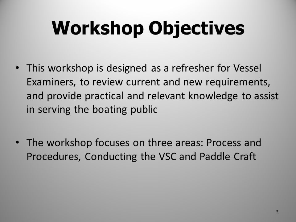 Workshop Contents The workshop consists of three sections: – VSC Process and Procedures – Conducting the Vessel Safety Check – Paddle Craft At the end of each section there is a brief quiz with answers based on the material presented The quiz can be answered as a group and will serve to reinforce the material covered in each section 4