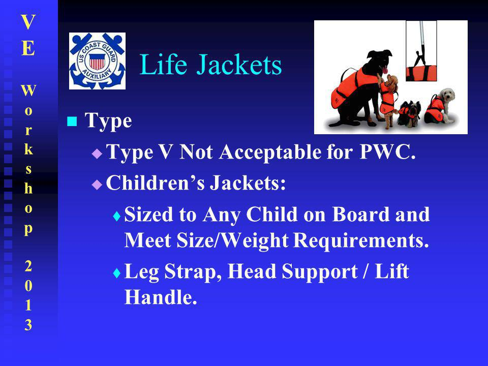 VEWorkshop2013VEWorkshop2013 Life Jackets Type  Type V Not Acceptable for PWC.  Children's Jackets:  Sized to Any Child on Board and Meet Size/Weig