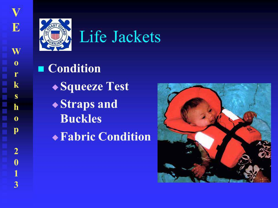 VEWorkshop2013VEWorkshop2013 Life Jackets Condition  Squeeze Test  Straps and Buckles  Fabric Condition