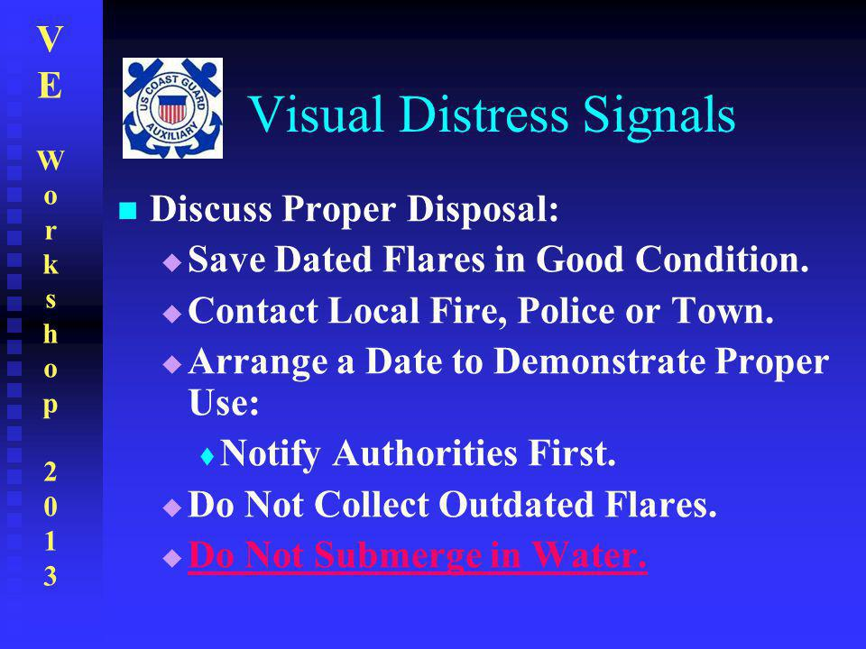 VEWorkshop2013VEWorkshop2013 Discuss Proper Disposal:  Save Dated Flares in Good Condition.  Contact Local Fire, Police or Town.  Arrange a Date to