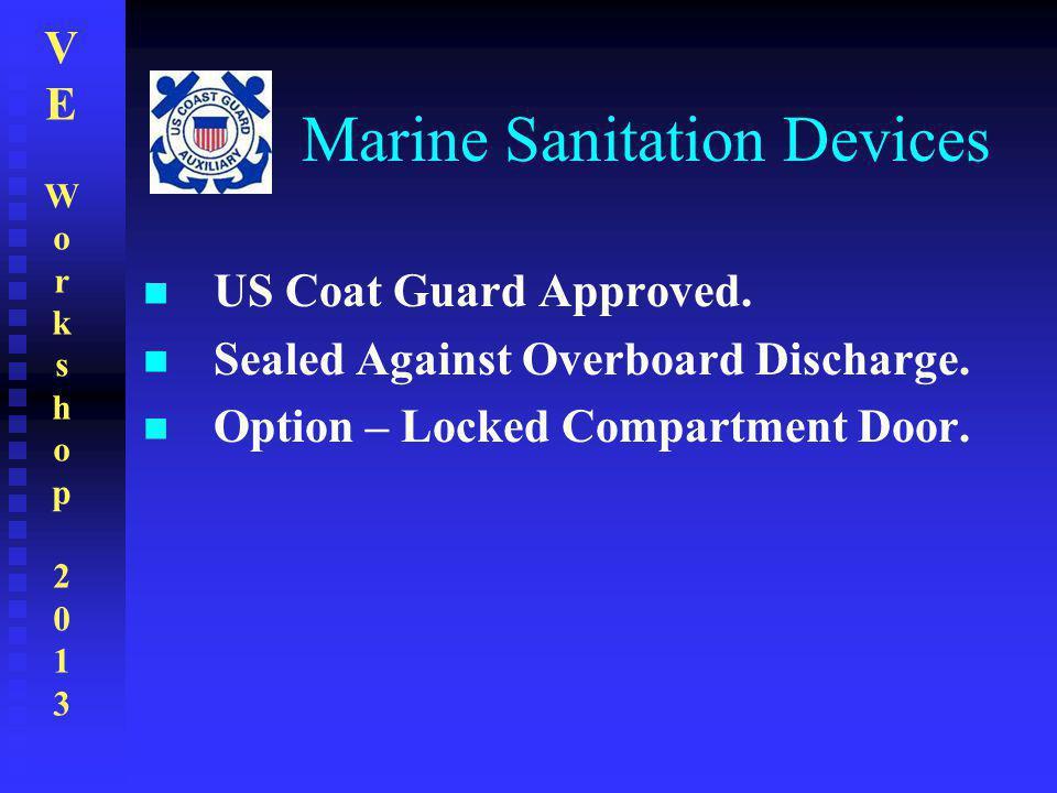 VEWorkshop2013VEWorkshop2013 Marine Sanitation Devices US Coat Guard Approved. Sealed Against Overboard Discharge. Option – Locked Compartment Door.