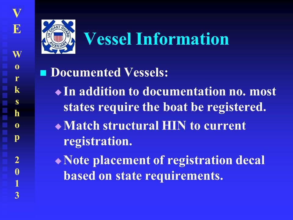 VEWorkshop2013VEWorkshop2013 Vessel Information Documented Vessels:  In addition to documentation no. most states require the boat be registered.  M