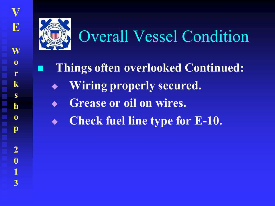 VEWorkshop2013VEWorkshop2013 Overall Vessel Condition Things often overlooked Continued:  Wiring properly secured.  Grease or oil on wires.  Check