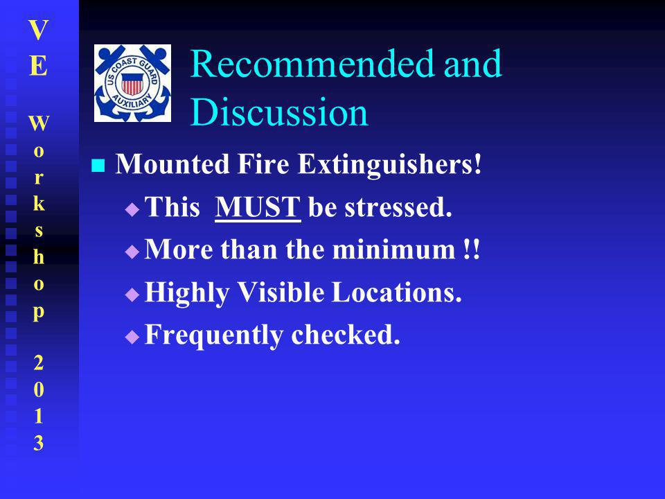 VEWorkshop2013VEWorkshop2013 Recommended and Discussion Mounted Fire Extinguishers!  This MUST be stressed.  More than the minimum !!  Highly Visib