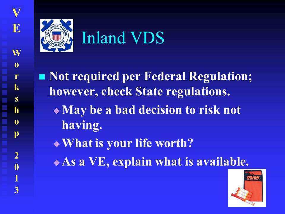 VEWorkshop2013VEWorkshop2013 Inland VDS Not required per Federal Regulation; however, check State regulations.  May be a bad decision to risk not hav