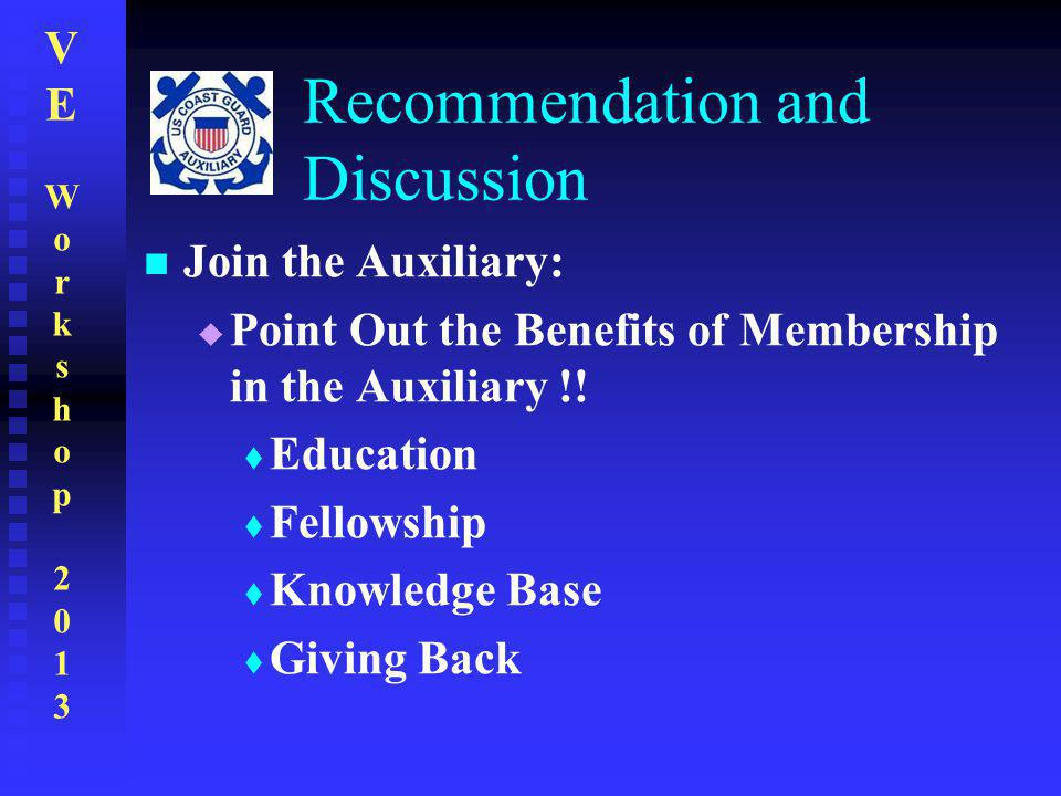 VEWorkshop2013VEWorkshop2013 Recommendation and Discussion Join the Auxiliary:  Point Out the Benefits of Membership in the Auxiliary !!  Education