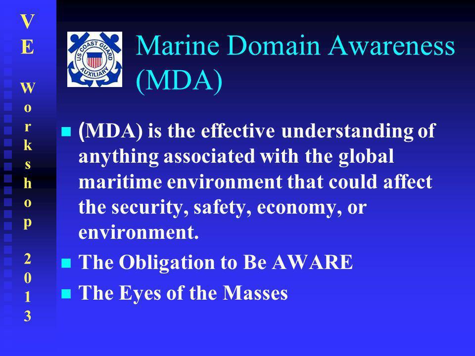 VEWorkshop2013VEWorkshop2013 Marine Domain Awareness (MDA) ( MDA) is the effective understanding of anything associated with the global maritime envir
