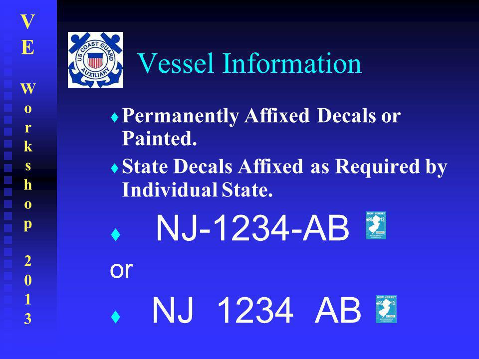 VEWorkshop2013VEWorkshop2013 Vessel Information  Permanently Affixed Decals or Painted.  State Decals Affixed as Required by Individual State.  NJ-