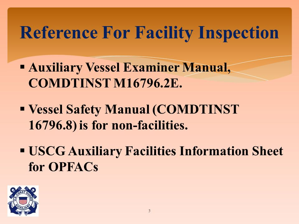  Auxiliary Vessel Examiner Manual, COMDTINST M16796.2E.  Vessel Safety Manual (COMDTINST 16796.8) is for non-facilities.  USCG Auxiliary Facilities