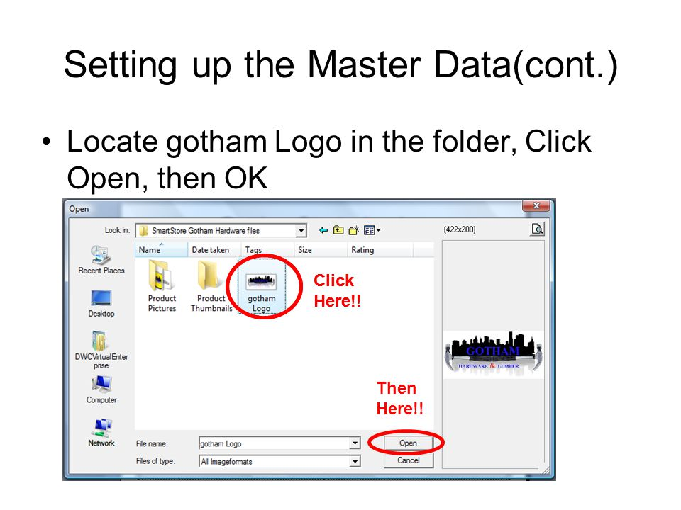 Setting up the Master Data(cont.) Locate gotham Logo in the folder, Click Open, then OK Click Here!.