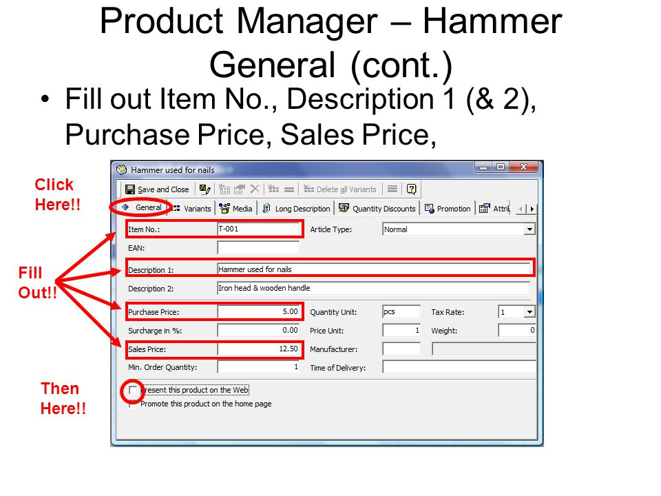 Product Manager – Hammer General (cont.) Fill out Item No., Description 1 (& 2), Purchase Price, Sales Price, Then Here!.