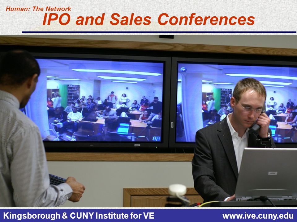 Kingsborough & CUNY Institute for VE www.ive.cuny.edu IPO and Sales Conferences Human: The Network