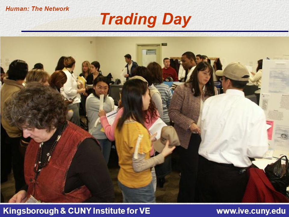 Kingsborough & CUNY Institute for VE www.ive.cuny.edu Trading Day Human: The Network