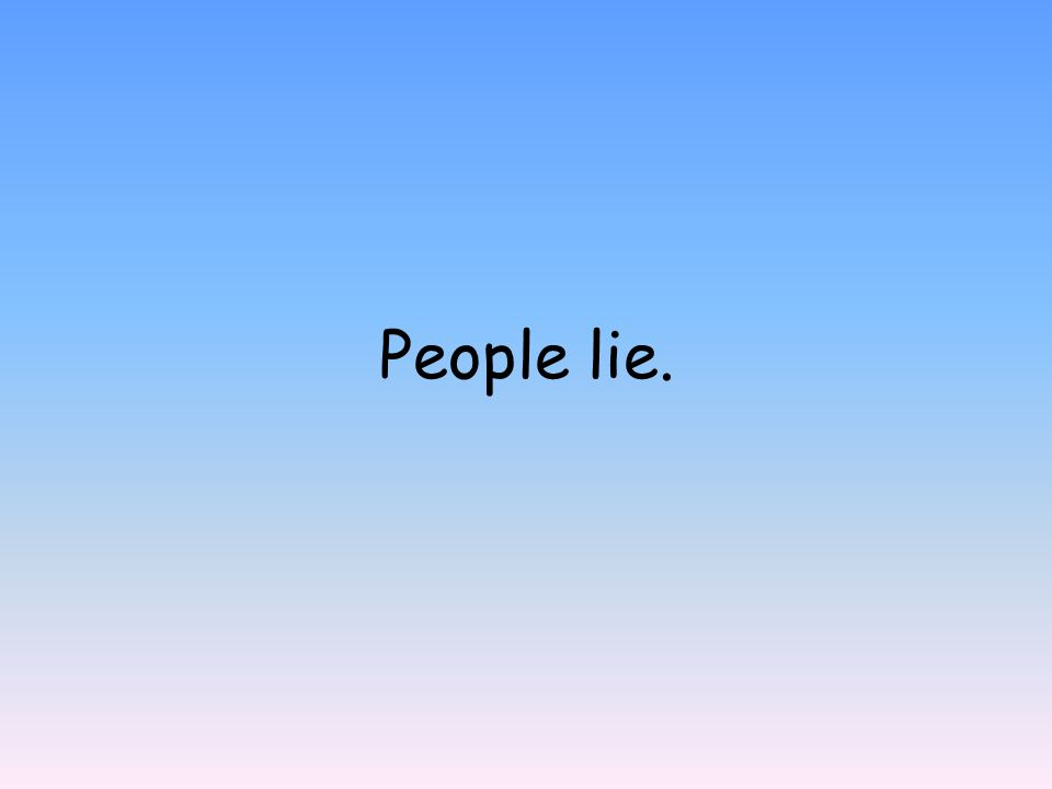 People lie.