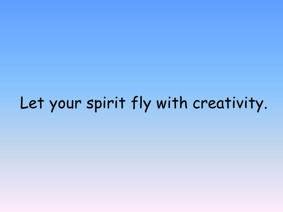 Let your spirit fly with creativity.