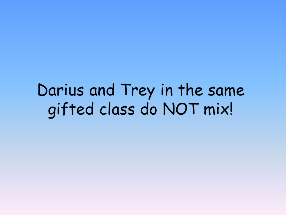 Darius and Trey in the same gifted class do NOT mix!