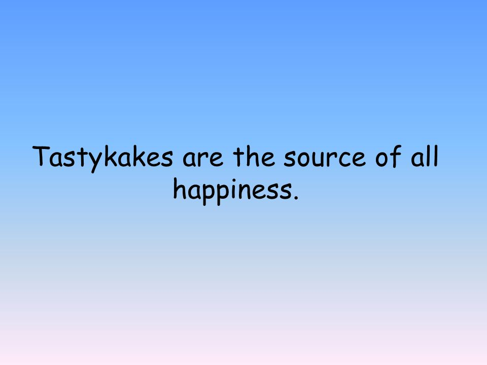 Tastykakes are the source of all happiness.