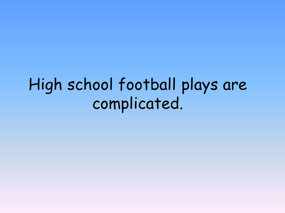 High school football plays are complicated.