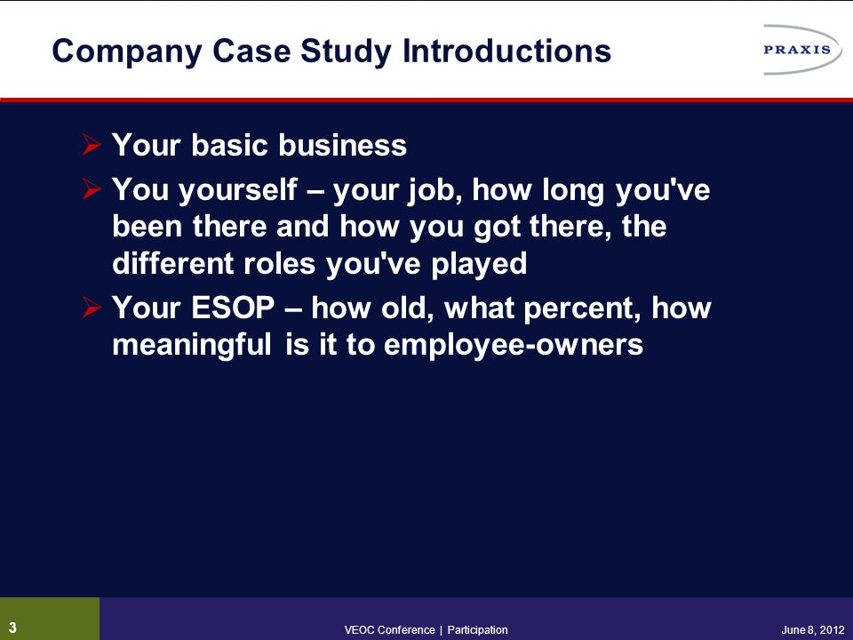 Company Case Study Introductions  Your basic business  You yourself – your job, how long you've been there and how you got there, the different role