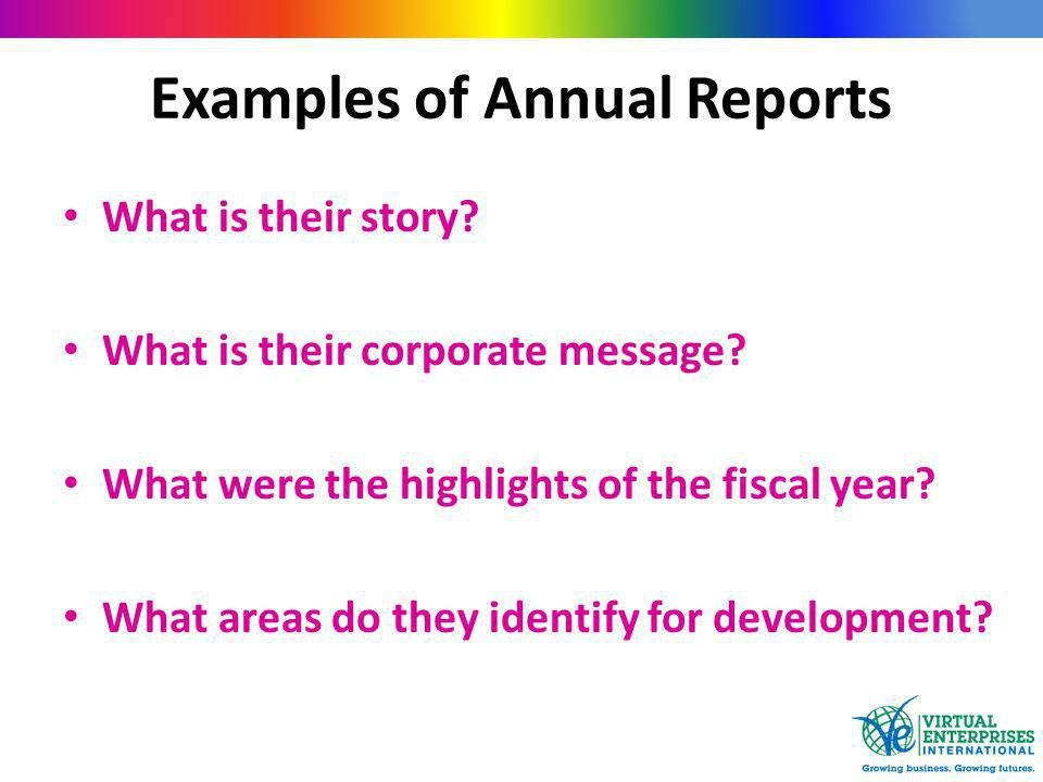 Examples of Annual Reports What is their story. What is their corporate message.