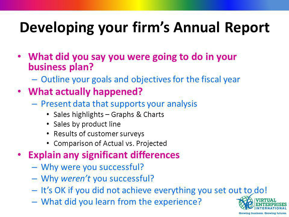 Developing your firm's Annual Report What did you say you were going to do in your business plan.
