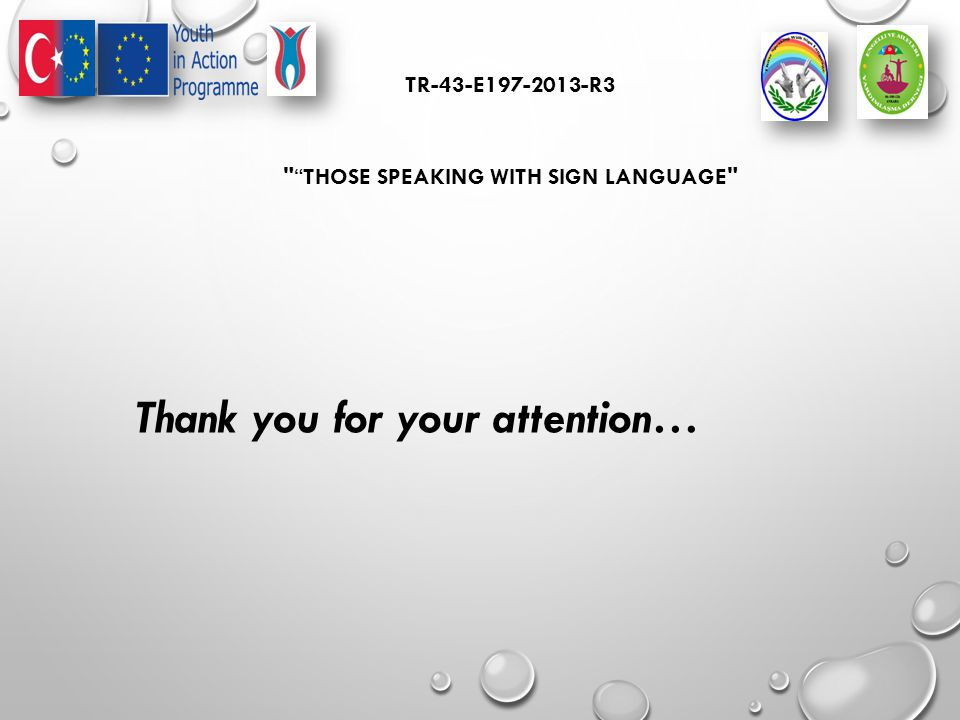 TR-43-E197-2013-R3 THOSE SPEAKING WITH SIGN LANGUAGE Thank you for your attention…