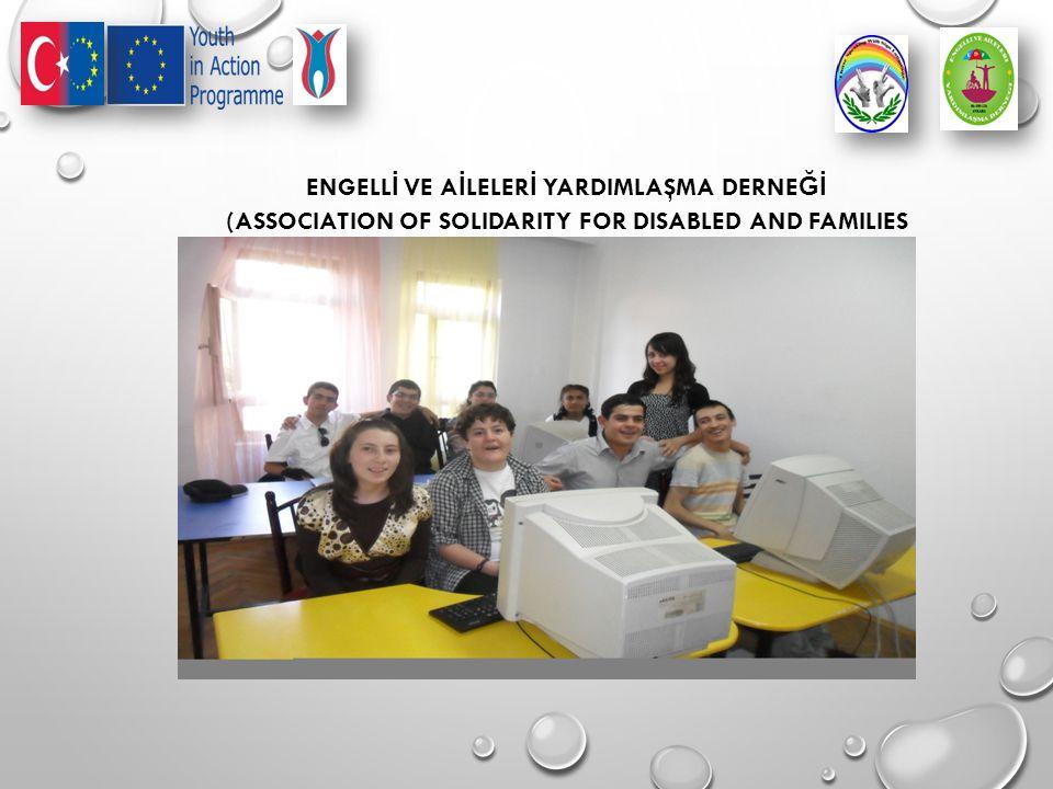 ENGELL İ VE A İ LELER İ YARDIMLAŞMA DERNE Ğİ (ASSOCIATION OF SOLIDARITY FOR DISABLED AND FAMILIES